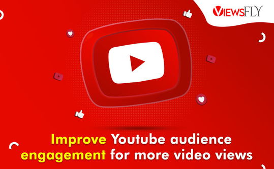 improve YouTube audience engagement, buy youtube views,